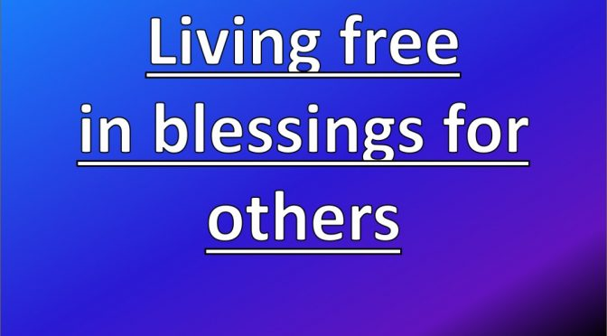 Living in the blessing for others